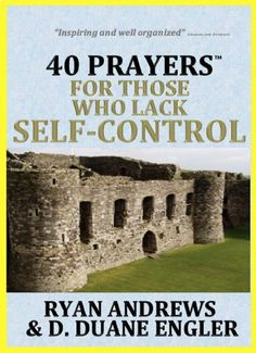 40 Prayers for Those Who Lack Self-Control (40 Prayers Series) by D. Duane Engler, http://www.amazon.com/dp/B00J9YX2SA/ref=cm_sw_r_pi_dp_Hh5mtb1ECRR2V