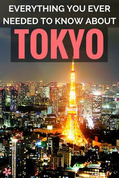 Everything you ever needed to know about Tokyo, Japan