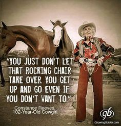 Constance Reeves, veteran cowgirl I'd love to be like her! Miss being on ranch and ranch life.miss the horses. Cowboy Quotes, Cowgirl Quote, Horse Quotes, Western Quotes, Western Art, Cowboy Humor, Rodeo Quotes, Equine Quotes, Horse Sayings