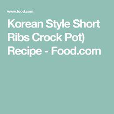 Korean Style Short Ribs Crock Pot) Recipe - Food.com