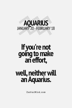 If you're not going to make an effort, well, neither will an Aquarius. Leo And Aquarius, Astrology Aquarius, Aquarius Traits, Aquarius Quotes, Aquarius Woman, Zodiac Signs Aquarius, Zodiac Mind, Zodiac Facts, Taurus
