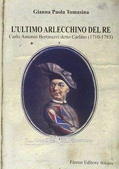 L'ultimo Arlecchino del re : Carlo Antonio Bertinazzi detto Carlino (1710-1783) / Gianna Paola Tomasina Edición Prima edizione Publicación Bologna : Pàtron editore, 2013