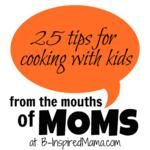 25 Tips for Cooking with Kids [From the Mouths of Moms]