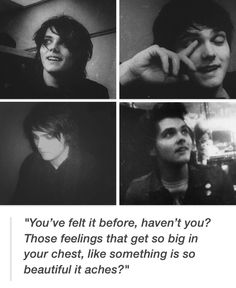 sometimes I like to imagine Gerard saying all these beautiful quotes in his silly little New Jersey voice idk