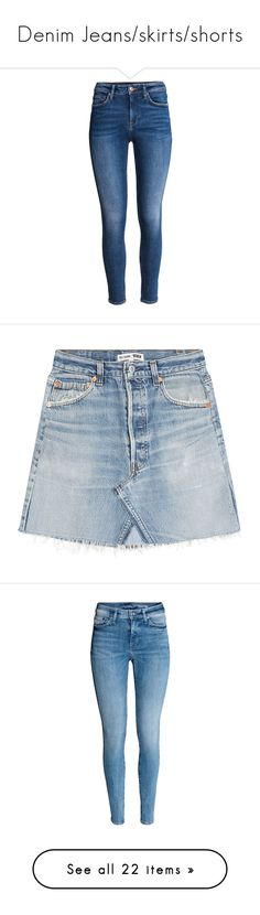 """""""Denim Jeans/skirts/shorts"""" by eddalara ❤ liked on Polyvore featuring denim, skirt, shorts, jeans, stretch skinny jeans, 5 pocket jeans, denim skinny jeans, blue jeans, skinny ankle jeans and skirts"""