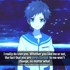"""""""I really do love you. Whether you like me or not, the fact that you are precious to me won't change no matter what"""""""