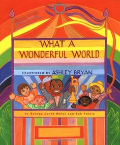 What a Wonderful World (Jean Karl Books) by George David Weiss,http://www.amazon.com/dp/0689800878/ref=cm_sw_r_pi_dp_DdB0sb0X5G2YFPAX