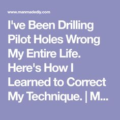 I've Been Drilling Pilot Holes Wrong My Entire Life. Here's How I Learned to Correct My Technique. | Man Made DIY | Crafts for Men | Keywords: diy, how-to, wood, workworking