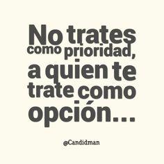 """""""No trates como prioridad, a quien te trate como opción""""… #Candidman #Frases #Reflexión"""