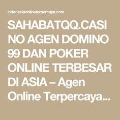 SAHABATQQ.CASINO AGEN DOMINO 99 DAN POKER ONLINE TERBESAR DI ASIA – Agen Online Terpercaya Indonesia