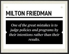 """Milton Friedman                 """"Oh My God, if politicians could only follow this 1 piece of advice, what a better world we'd live in!""""  S."""