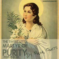 "Happy Feast Day!! St. Maria Goretti, Ora Pro Nobis.  ""Oh Saint Maria Goretti who, strengthened by God's grace, did not hesitate even at the age of twelve to shed your blood and sacrifice life itself to defend your virginal purity, look graciously on the unhappy human race which has strayed far from the path of eternal salvation..."" #Catholic #Prayer"