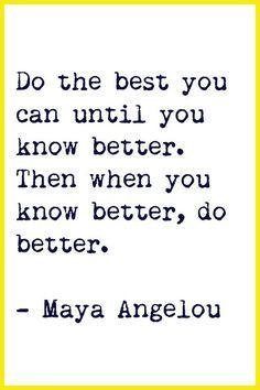 Famous Quotes by Maya Angelou, American Author, Born April, Collection of Maya Angelou Quotes and Sayings, Search Quotations by Maya Angelou. Now Quotes, Life Quotes Love, Great Quotes, Quotes To Live By, Life Sayings, Be Better Quotes, Exam Quotes, Maya Quotes, Pisces Quotes