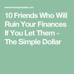 10 Friends Who Will Ruin Your Finances If You Let Them - The Simple Dollar