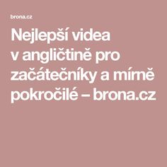 Nejlepší videa vangličtině pro začátečníky a mírně pokročilé – brona.cz