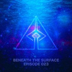 """#Submersive's """"Beneath the Surface 023"""" Is All Set to Free Souls , #trance"""