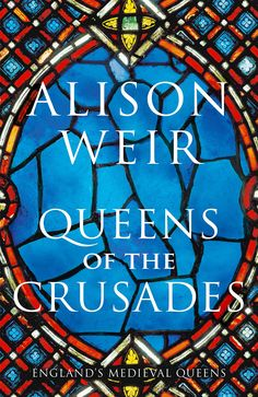 The next volume in Alison Weir's magisterial history of the queens of Medieval England Bbc History, History Books, Alison Weir, Eleanor Of Aquitaine, Plantagenet, History Magazine, Queen Of England, Chivalry, Historical Fiction