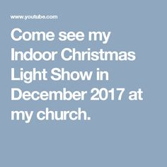 Come see my Indoor Christmas Light Show in December 2017 at my church.