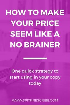 How to Make Your Prices Seem Like a No Brainer | Read this post to learn how to position your prices to make them an easy yes. You can start using this quick strategy in your copy today via /spitfirescribe/