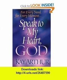 Speak to My Heart, God For Every Need, for Every Moment. . . (9780736907736) Kay Arthur , ISBN-10: 0736907734  , ISBN-13: 978-0736907736 ,  , tutorials , pdf , ebook , torrent , downloads , rapidshare , filesonic , hotfile , megaupload , fileserve