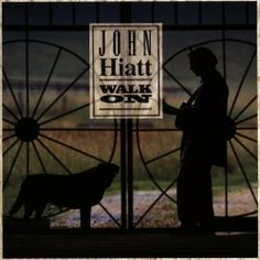 Walk On ~ John Hiatt,