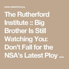 The Rutherford Institute :: Big Brother Is Still Watching You: Don't Fall for the NSA's Latest Ploy [SHORT]
