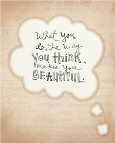 What you do, the way you think, makes you beautiful