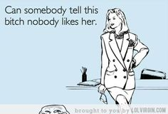 Ha I know someone I would like to say this too lol