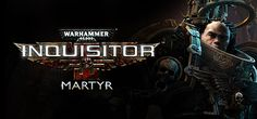Warhammer 40K: Inquisitor Martyr on Early Access On Steam
