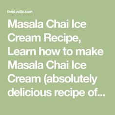 Masala Chai Ice Cream Recipe, Learn how to make Masala Chai Ice Cream (absolutely delicious recipe of Masala Chai Ice Cream ingredients and cooking method) About Masala Chai Ice Cream: Who would want a hot cup of tea when the weathers warm anyway? Cool down with this unusually flavoured masala chai ice cream this summer season and it would be hard for you to go back to a hot cup of tea!. This Masala Chai Ice Cream recipe is Excellent and find more Great recipes, tried & tested recipes from… Egg Free Chocolate Cake, Masala Tea, Ice Cream Ingredients, Ice Cream Base, Ice Baths, Tea Powder, Thousand Islands, Ice Cream Recipes, Sauce Recipes