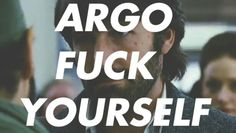 Not sure if I already posted this I still love it. Argo fuck yourself.