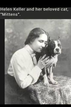 If Helen Keller only knew the joy he created in my life!