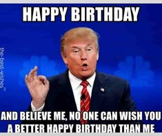 funny political birthday memes with donald trump There can be nothing better than sending these hilarious Happy Birthday Memes to your friends and family. We have put together an awesome collection… Happy Birthday Trump, Birthday Wishes For Men, Funny Happy Birthday Images, Happy Birthday For Him, Birthday Wishes Quotes, Card Birthday, Birthday Greetings, Birthday Ideas, Happy Birthday Brother Funny