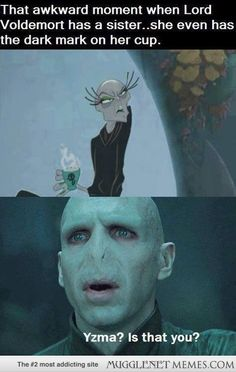 Yzma, Voldemort's long lost sister.