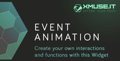 Event Animations - Create Your Own Functions And Interactions . With Event Animation you can create your own functions and interactions. It is easy to use. We think we developed an easier and new way to work with Widgets inside of Adobe Muse.