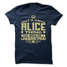 Its an Alice thing, you wouldnt understand - Limited Edition T Shirts, Hoodies. Check price ==► https://www.sunfrog.com/LifeStyle/Its-an-Alice-thing-you-wouldnt-understand--Limited-Edition.html?41382
