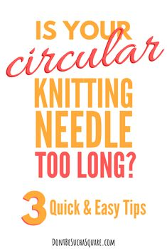 Is your circular needle too long?   Don't Be Such A Square