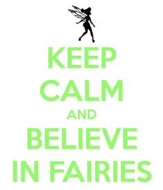 Believe In Fairies | KEEP CALM AND BELIEVE IN FAIRIES - KEEP CALM AND CARRY ON Image ...