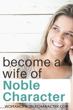 What it means to be a wife of noble character in today's world. A look at scripture and applying it to your marriage and home. Proverbs 31 woman today.  #wifeofnoblecharacter #Proverbs31 #Proverbs31wife #Proverbs31woman #biblicalwife #godlywoman #Christianwoman #womanofnoblecharacter