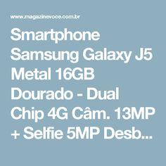 Smartphone Samsung Galaxy J5 Metal 16GB Dourado - Dual Chip 4G Câm. 13MP + Selfie 5MP Desbl. Tim - Magazine Rodrigosantana21