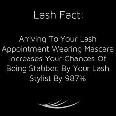 Lash Techs worldwide can relate to this! Here is something you may want to share with those naughty clients who insist on repeatedly showing up to their Lash appointments wearing mascara and making your life a living hell! Remember your job is NOT to spend 10 20 or 30 minutes at the start of each appointment trying to remove mascara (that should not have been there in the first place) and then be expected to apply an amazing set of lashes in record breaking time so you don't run late for…