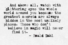 those who don't believe in magic will never find it.