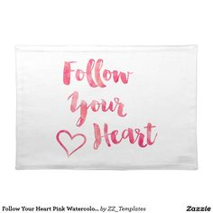 Follow Your Heart Pink Watercolor Quote Template Cloth Placemat
