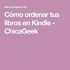 Cómo ordenar tus libros en Kindle - ChicaGeek