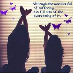 Although the world is full of suffering...