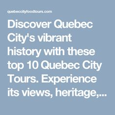 Discover Quebec City's vibrant history with these top 10 Quebec City Tours. Experience its views, heritage, and delicious food by taking one of these tours!