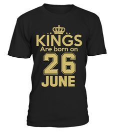 """# KINGS ARE BORN ON 26 JUNE .  These shirts are only available forLIMITED TIME!Guaranteed safe and secure checkout via:Paypal 