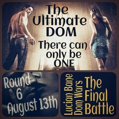 There can only be one Ultimate Dom!  You can find out who it is August 13th! #lucianbane #ineffabledom #domwars
