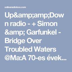 Up&Down radio - + Simon & Garfunkel - Bridge Over Troubled Waters @Ma:A 70-es évek slágerei az Up&Down rádióban. Today: 70's hits in the Up&Down radio