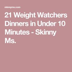 21 Weight Watchers Dinners in Under 10 Minutes - Skinny Ms.